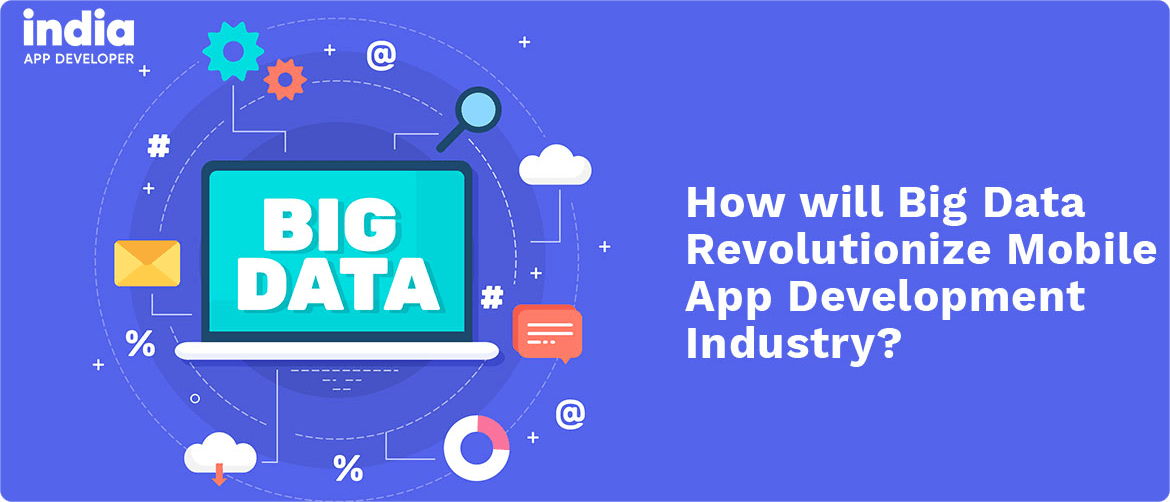 Role of Big Data in Mobile Application Development