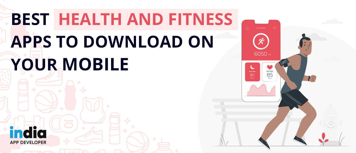 Best Health And Fitness Apps To Download On Your Mobile