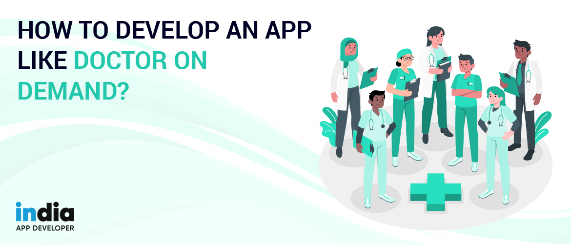 How to Develop An App Like Doctor On Demand?