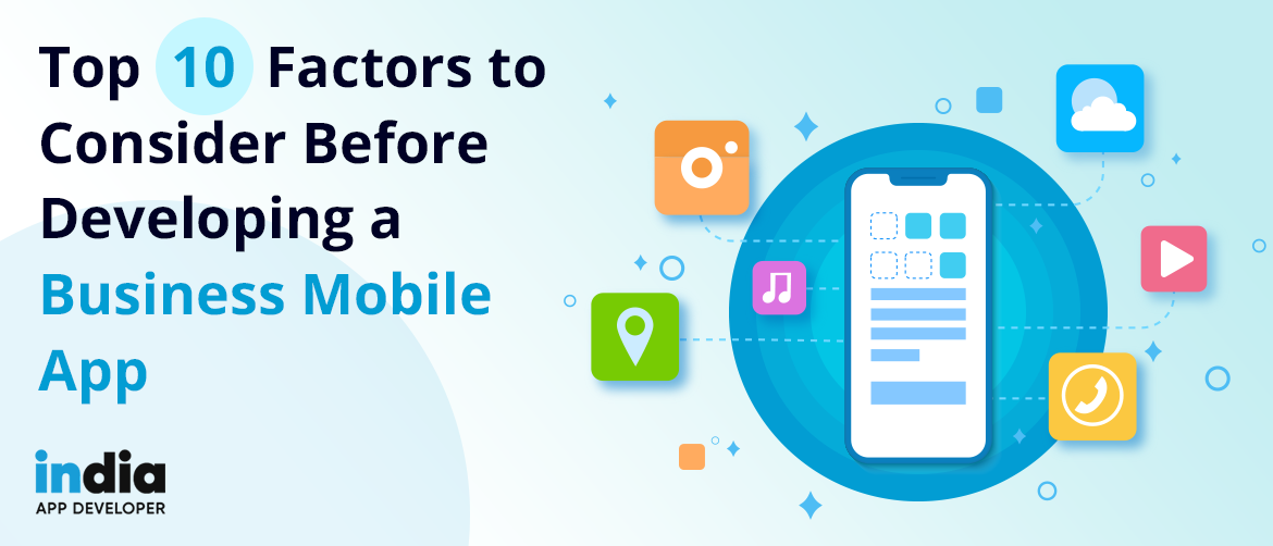 Top 10 Factors to Consider Before Developing a Business Mobile App