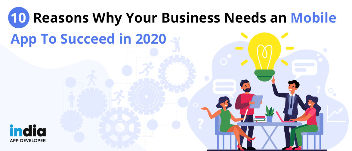 10 Reasons Why Your Business Needs a Mobile App To Succeed in 2020