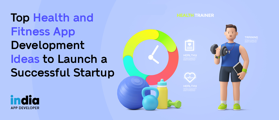 Top Health and Fitness App Development Ideas to Launch a Successful Startup