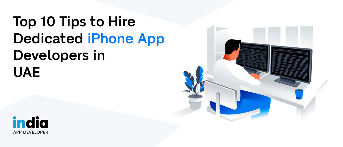 Top 10 Tips to Hire Dedicated iPhone App Developers in UAE