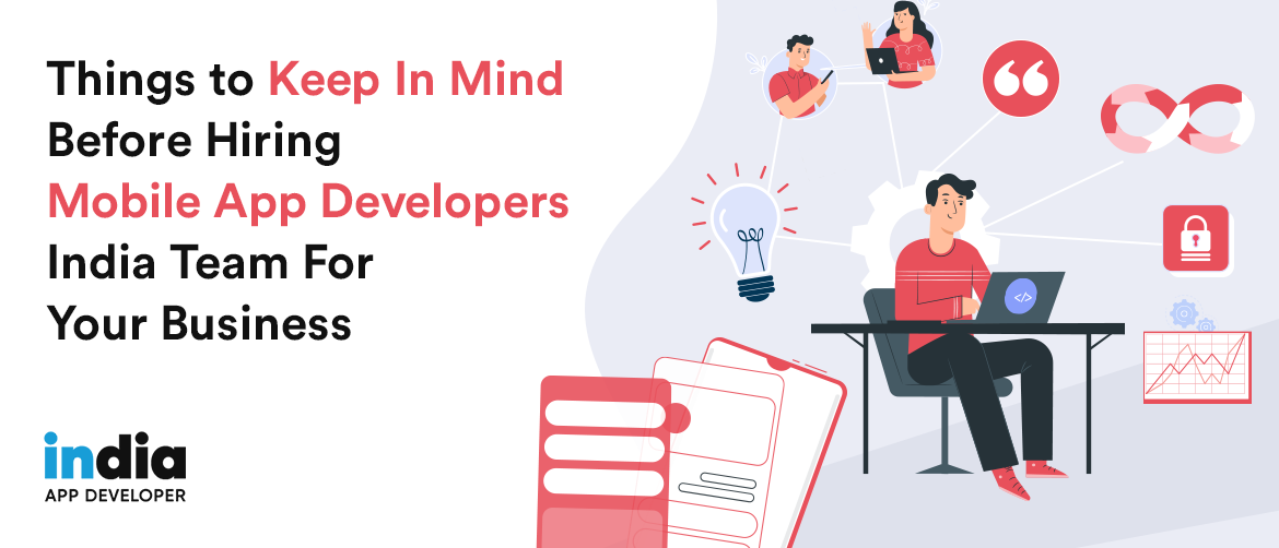 Things to Keep In Mind Before Hiring Mobile App Developers India Team