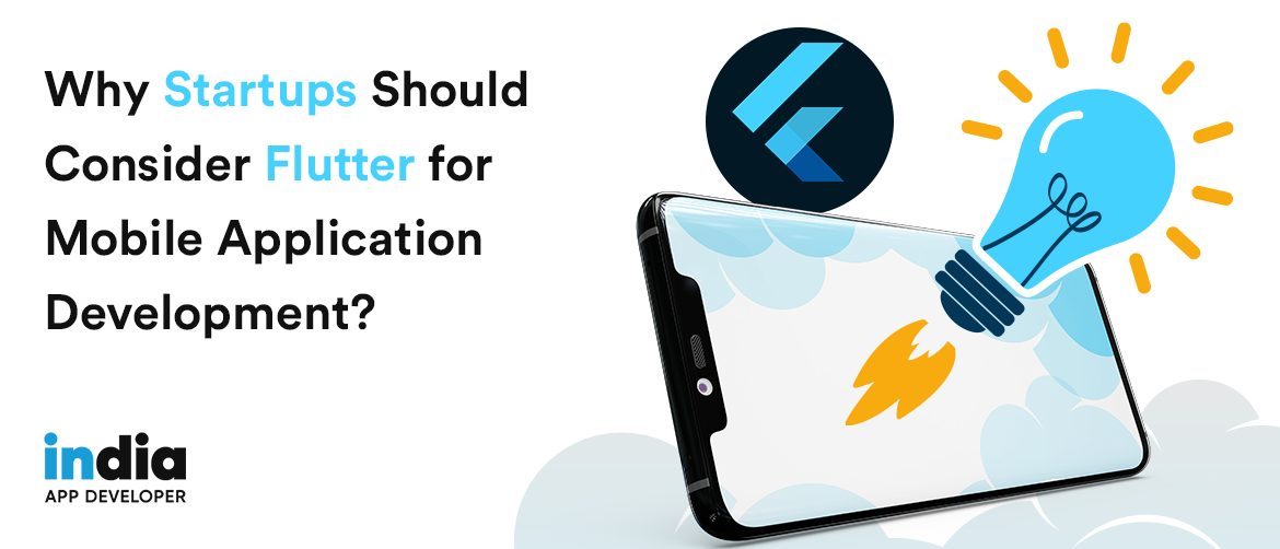 Why Startups Should Consider Flutter for Mobile Application Development?