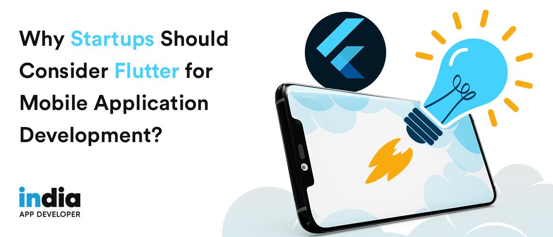Why Startups Should Consider Flutter for Mobile Application Development?