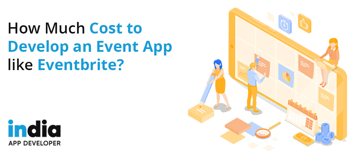 How Much Cost to Develop an Event App like Eventbrite?