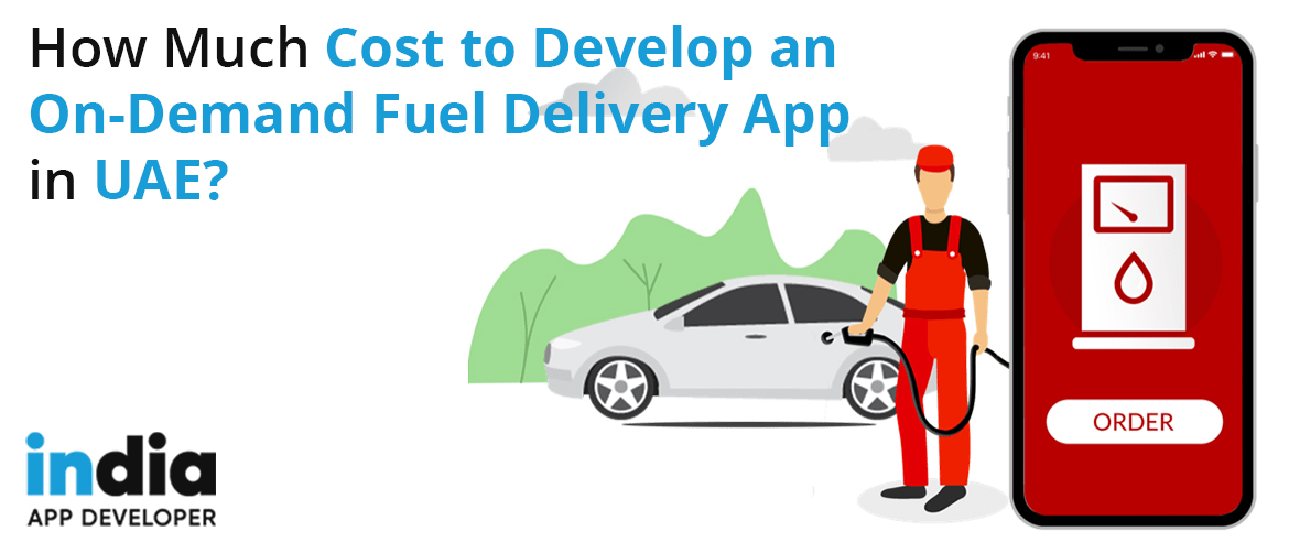 How Much Cost to Develop an On-Demand Fuel Delivery App in UAE?