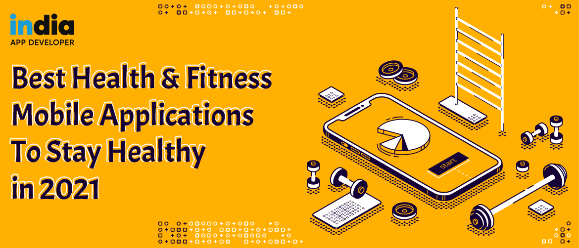 Best Health & Fitness Mobile Applications To Stay Healthy in 2021