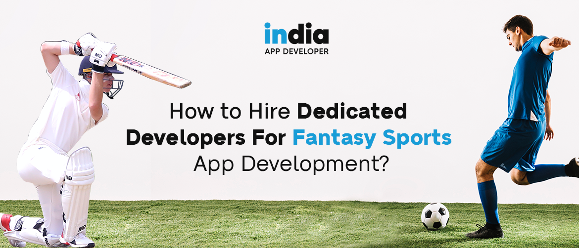 How to Hire Dedicated Developers For Fantasy Sports App Development?