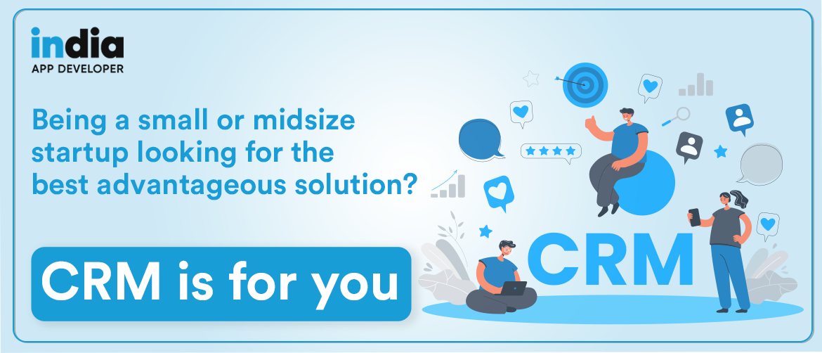Being a small or mid size startup  looking for the best advantageous solution? CRM is for you